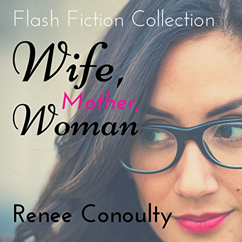 Wife, Mother, Woman: A Flash Fiction Collection audiobook cover art