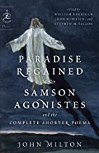Paradise Regained, Samson Agonistes, and the Complete Shorter Poems (Modern Library Classics)