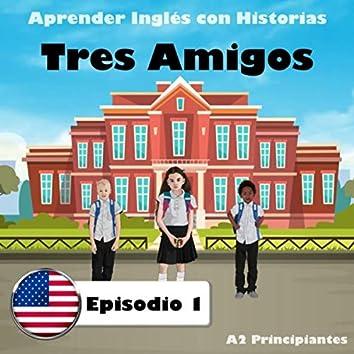 Aprender Inglés Con Historias: Tres Amigos, Episodio 1 (A2 Principiantes)