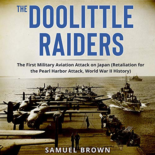 The Doolittle Raiders: The First Military Aviation Attack on Japan cover art