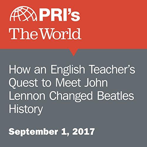 How an English Teacher's Quest to Meet John Lennon Changed Beatles History audiobook cover art