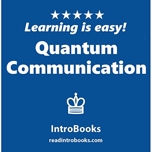 Quantum Communication                   By:                                                                                                                                 IntroBooks                               Narrated by:                                                                                                                                 Andrea Giordani                      Length: 44 mins     Not rated yet     Overall 0.0