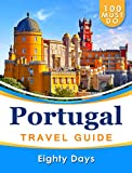 PORTUGAL Travel Guide: 100 Must Do!