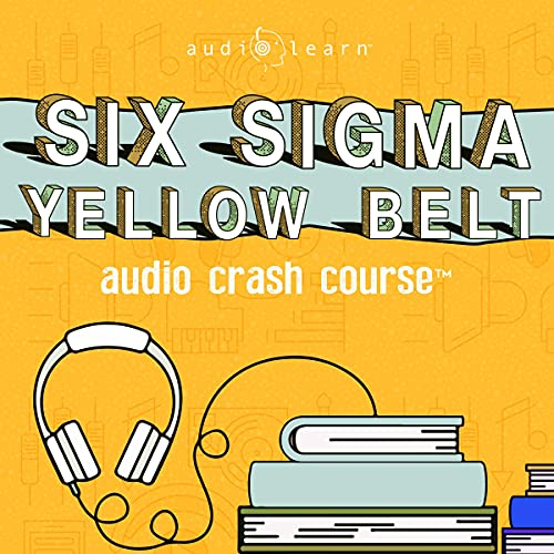 Six Sigma Yellow Belt Audio Crash Course: Complete Review for the Six Sigma Yellow Belt Certification Exam (CSSYB) - Top ...