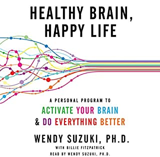 Healthy Brain, Happy Life     A Personal Program to Activate Your Brain and Do Everything Better              By:                                                                                                                                 Wendy Suzuki,                                                                                        Billie Fitzpatrick                               Narrated by:                                                                                                                                 Wendy Suzuki                      Length: 9 hrs and 41 mins     130 ratings     Overall 4.2