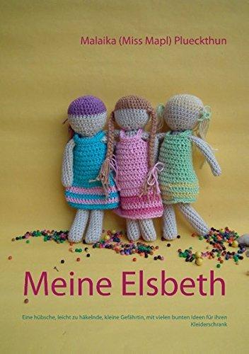 Meine Elsbeth: Eine hübsche, leicht zu häkelnde, kleine Gefährtin, mit vielen bunten Ideen für ihren Kleiderschrank (Meine Häkelpuppe Elsbeth)