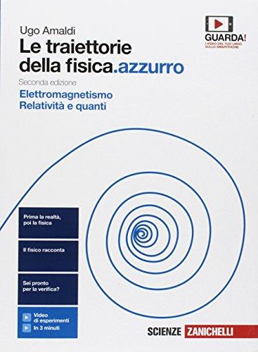 Le traiettorie della fisica. azzurro. Da Galileo a Heisenberg. Per le Scuole superiori. Con espansione online. Elettromagnetismo, relatività e quanti (Vol. 2)