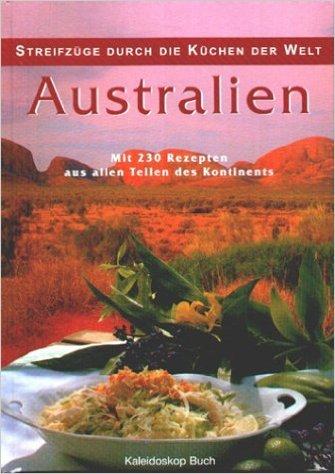 Streifzüge durch die Küchen der Welt - Australien: Mit 230 Rezepten aus allen Teilen des Kontinents ( 2002 )