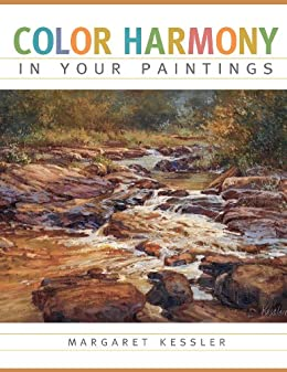 Color Harmony in your Paintings by [Margaret Kessler]