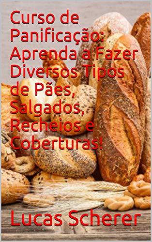 Curso de Panificação: Aprenda a Fazer Diversos Tipos de Pães, Salgados, Recheios e Coberturas! (Portuguese Edition)
