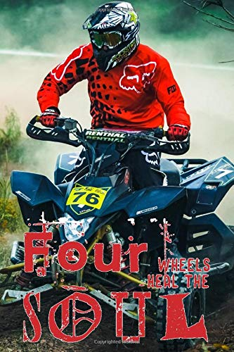 Four wheels heal the soul: Biking lined journal notebook for motorbike, motorcross, trails bike, pit bike, quad bike and racing bike motor sport ... - Quad biker on dirt track cover art design