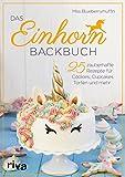 Das Einhorn-Backbuch: 25 zauberhafte Rezepte für Cookies