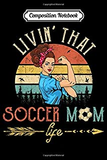 Composition Notebook: Living That Soccer Mom Life Arrow Heart Livin' Football  Journal/Notebook Blank Lined Ruled 6x9 100 Pages