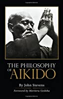 The Philosophy of Aikido by John Stevens(2013-02-28)