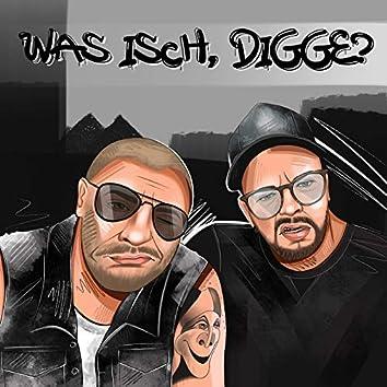 Was isch, Digge?