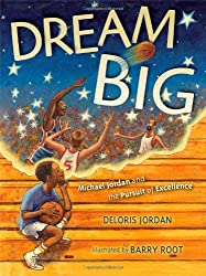 Dream Big: Michael Jordan and the Pursuit of ExcellencebyDeloris Jordan, illustrated by Barry Root