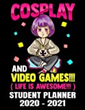 Cosplay And Video Games Student Planner 2020 - 2021: Cute Anime Gamer Girl - Daily Academic School Organizer Calendar 2020 - 2021 Notebook For Girls - Monthly Weekly Planner