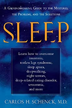 Sleep: A Groundbreaking Guide to the Mysteries, the Problems, and the Solutions by [Carlos H. Schenck]