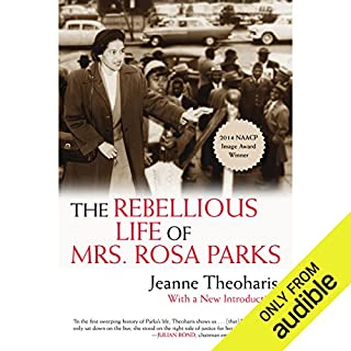The Rebellious Life of Mrs. Rosa Parks                   By:                                                                                                                                 Jeanne Theoharis                               Narrated by:                                                                                                                                 Judith West                      Length: 15 hrs and 23 mins     29 ratings     Overall 4.6