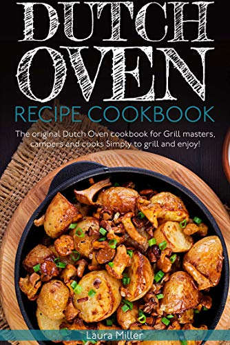 Dutch oven Recipe Cookbook: Grill masters, campers and cooks Simply to grill and enjoy (English Edition)