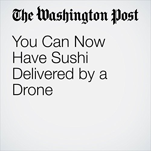 You Can Now Have Sushi Delivered by a Drone copertina