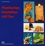 Plastisches Gestalten mit Ton - Karin Euler-Schulze