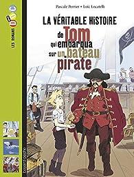 La véritable histoire de Tom, qui embarqua sur un bateau pirate par Pascale Perrier