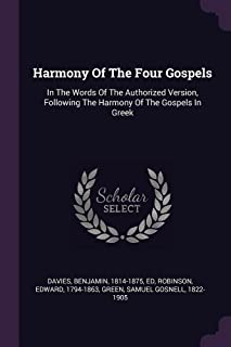 Harmony of the Four Gospels: In the Words of the Authorized Version, Following the Harmony of the Gospels in Greek