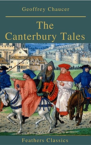 The Canterbury Tales Feathers Classics Kindle Edition By Chaucer Geoffrey Literature Fiction Kindle Ebooks Amazon Com The Canterbury Tales