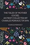 The Tales of Mother Goose: As First Collected by Charles Perrault in 1696