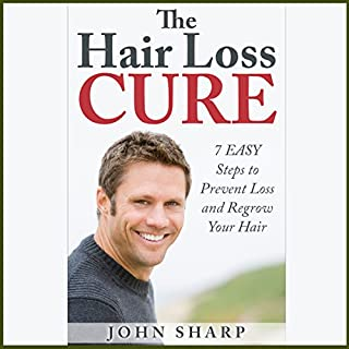 The Hair Loss Cure: 7 Simple Steps to Prevent Hair Loss & Regrow Your Hair audiobook cover art