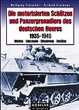 Die motorisierten Schützen und Panzergrenadiere des deutschen Heeres - 1935-1945 - Waffen, Fahrzeuge, Gliederung, Einsätze