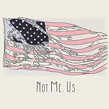 Not Me. Us