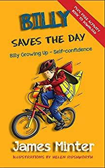 Billy Saves The Day: Self-confidence (Billy Growing Up Book 6) by [James Minter, Helen Rushworth]