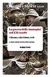 Cinema e storia. Rivista di studi interdisciplinari. La guerra delle immagini nel XXI secolo. Cinema, televisione, web (2020) (Vol. 1)