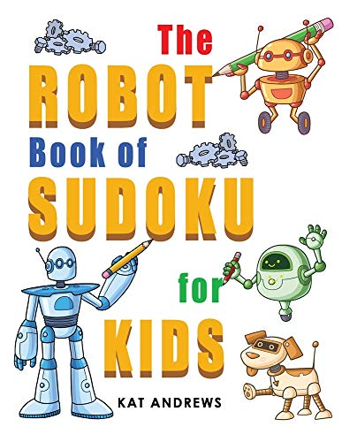 The Robot Book of SUDOKU for Kids: 180 Easy Puzzles (Kids Puzzle Books Plus)