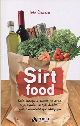 Sirt Food: Kale, Manzana, Nueces, Te Verde, Soja, Rucula, Perejil, Datiles... Y Otros Alimentos Que Adelgazan
