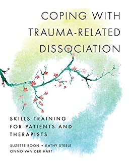 [Suzette Boon, Kathy Steele, Onno van der Hart]のCoping with Trauma-Related Dissociation: Skills Training for Patients and Therapists (Norton Series on Interpersonal Neurobiology) (English Edition)