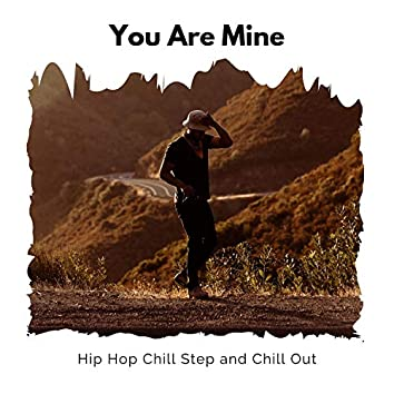 You Are Mine - Hip Hop Chill Step And Chill Out