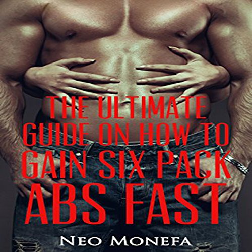 The Ultimate Guide on How to Gain Six Pack Abs Fast audiobook cover art
