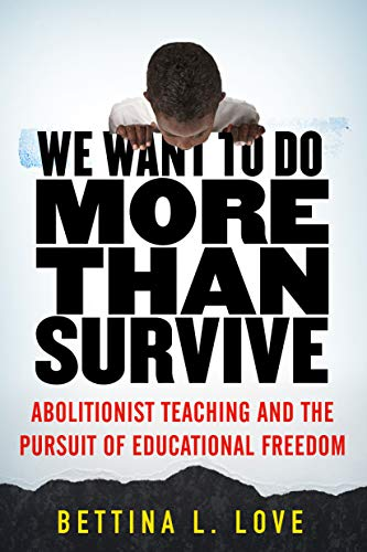 Compare Textbook Prices for We Want to Do More Than Survive: Abolitionist Teaching and the Pursuit of Educational Freedom Illustrated Edition ISBN 9780807028346 by Love, Bettina