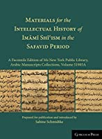 Materials for the Intellectual History of Imāmī Shīʿism in the Safavid Period: A Facsimile Edition of Ms New York Public Library, Arabic Manuscripts Collections, Volume 51985A