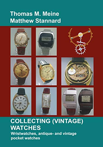 Collecting (Vintage) Watches: Wristwatches, antique- and vintage pocket watches (English Edition)