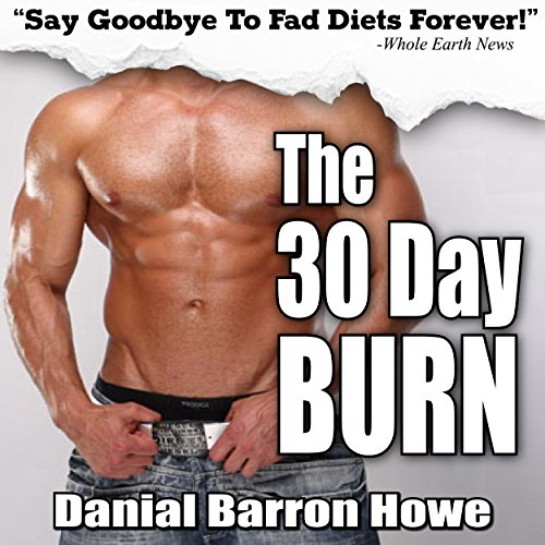 The 30 Day Burn Diet: Lose 30 Pounds or More in 30 Days Without Working Out! audiobook cover art
