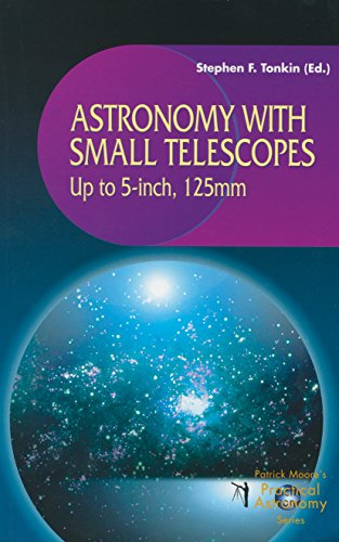 Astronomy with Small Telescopes: Up to 5-inch, 125mm (The Patrick Moore Practical Astronomy Series) (English Edition)