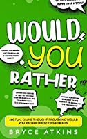 Would You Rather: 400 Fun, Silly & Thought-Provoking Would You Rather Questions for Kids.