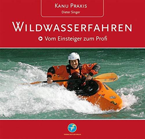 Kanu Praxis Wildwasserfahren: Vom Einsteiger zum Profi