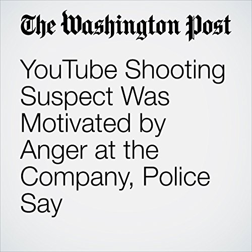YouTube Shooting Suspect Was Motivated by Anger at the Company, Police Say copertina