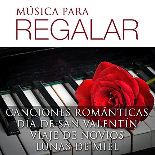 Música para Regalar - Canciones Romanticas para el Día de San Valentín,...