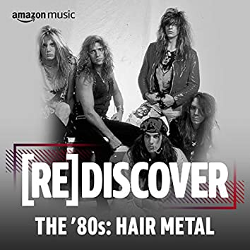 REDISCOVER THE '80s: Hair Metal